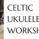 Celtic Ukulele Workshop on 16 March 2019