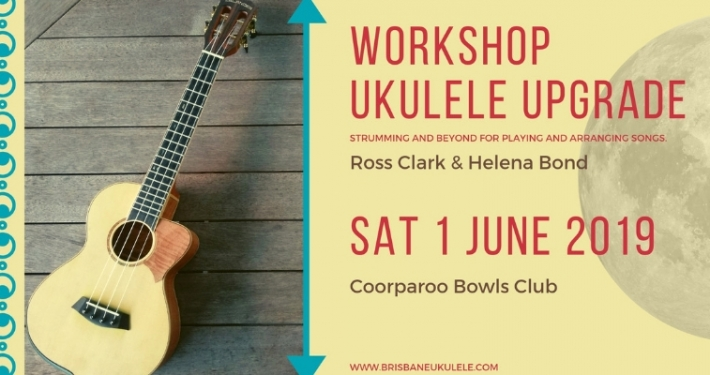 Brisbane Ukulele Workshop-Ukulele Upgrade:strumming and beyond for playing and arranging songs on Saturday 1 June 2019